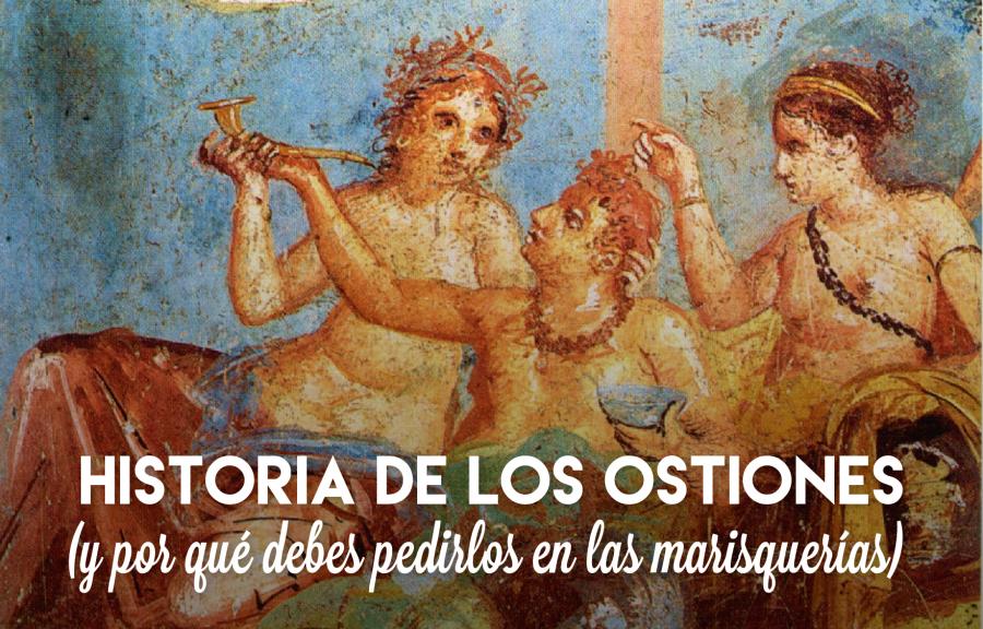 Historia de los ostiones (y por qué debes pedirlos en las marisquerías)