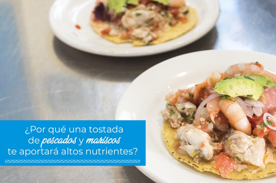 ¿Por qué una tostada de pescados y mariscos te aportará altos nutrientes?