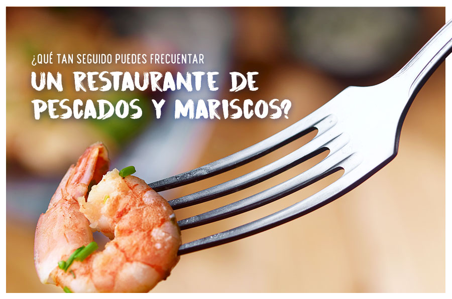 ¿Cada cuánto frecuentar un restaurante de pescados y mariscos?