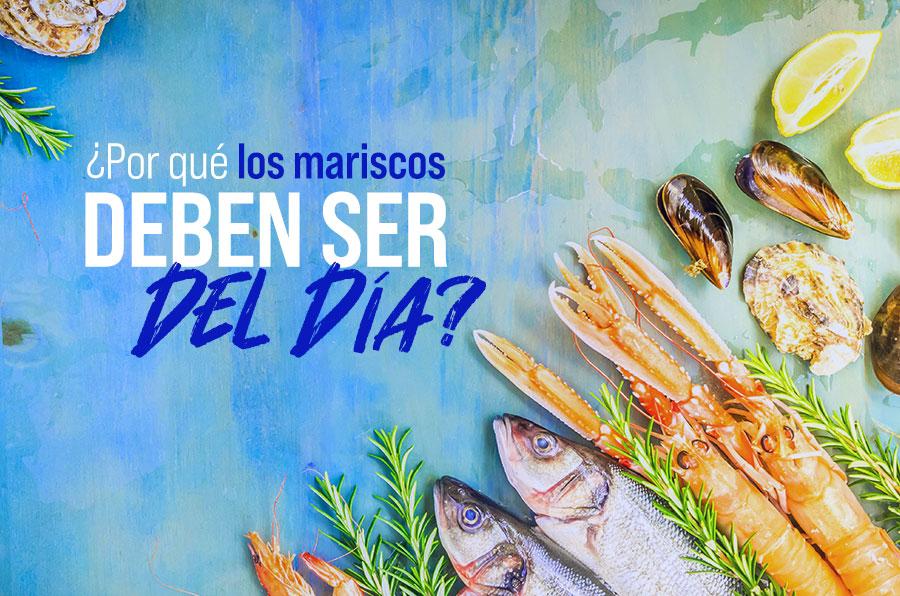 ¿Por qué los mariscos deben ser del día?